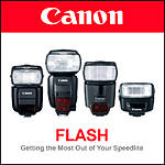 Canon Flash: Getting the Most Out of Your Canon Speedlite