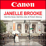 Get the Gear, Get the Job, and Finish Strong with Canon and Janelle Brooke