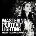 Mastering Portrait Lighting: Groups, Composites, and Summary (Session 10)