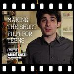 Making the Short Film for Teens with Adam Egizi