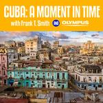 Cuba: A Moment in Time with Frank T. Smith and Olympus