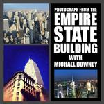Photography From The Empire State Building with Michael Downey