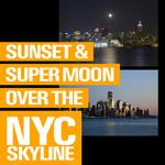 Sunset and Supermoon Over the NYC Skyline from Hoboken with Michael Downey