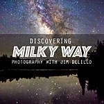 Discovering Milky Way Photography with Jim DeLillo