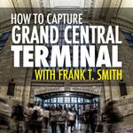 How to Capture Grand Central Terminal with Frank T. Smith and Olympus